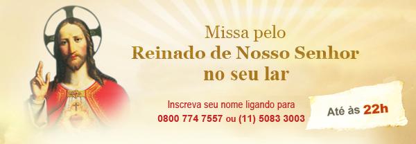Missa pelo Reinado de Nosso Senhor Jesus Cristo em seu lar. Ligue 0800 774 7557 (5083 3003 para SP)