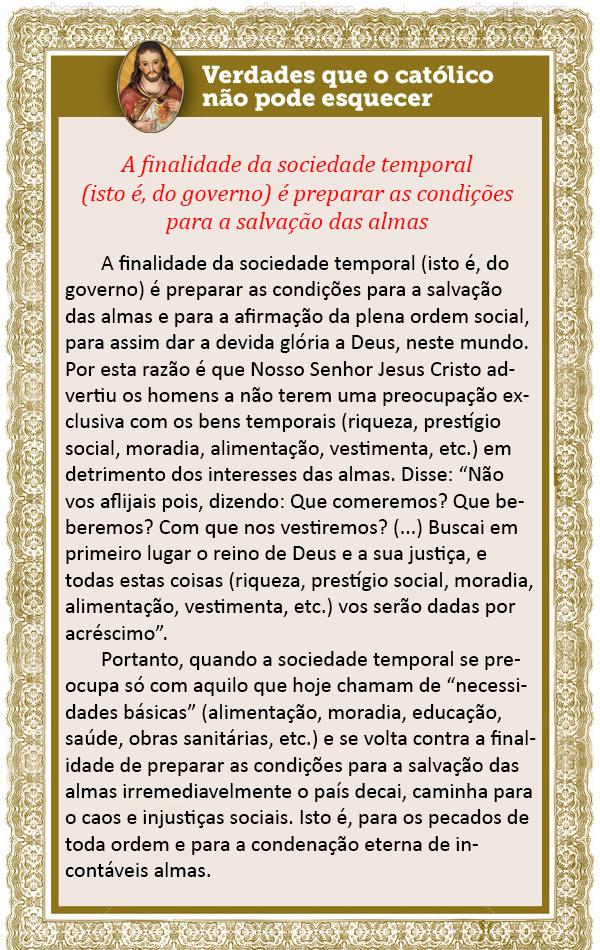 A finalidade da sociedade temporal (isto é, do governo) é preparar as condições para a salvação das almas